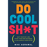 Do Cool Sh*t: Quit Your Day Job, Start Your Own Business, and Live Happily Ever After (English Edition)
