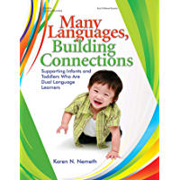 Many Languages, Building Connections: Supporting Infants and Toddlers Who Are Dual Language Learners (English Edition)