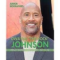 Dwayne the Rock Johnson: Pro Wrestler and Actor (Junior Biographies)