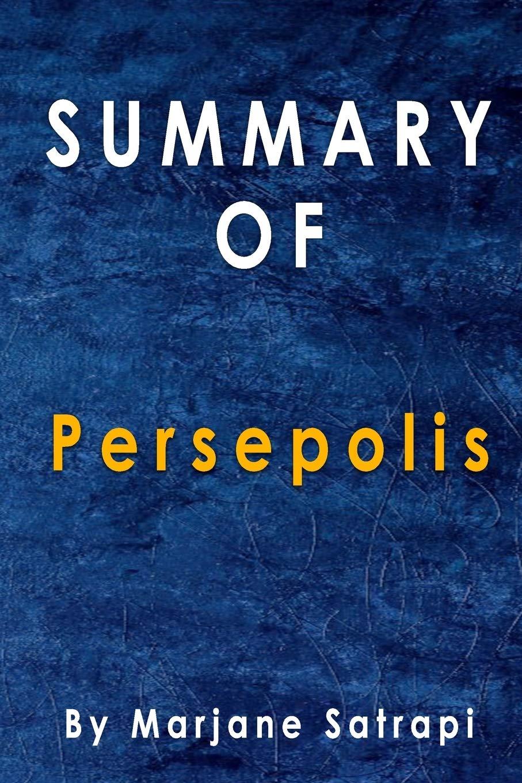 Summary Of Persepolis By Marjane Satrapi Duncan Alma 9798690209995 Amazon Com Books