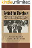 Behind the Fireplace: Memoirs of a girl working in the Dutch Resistance