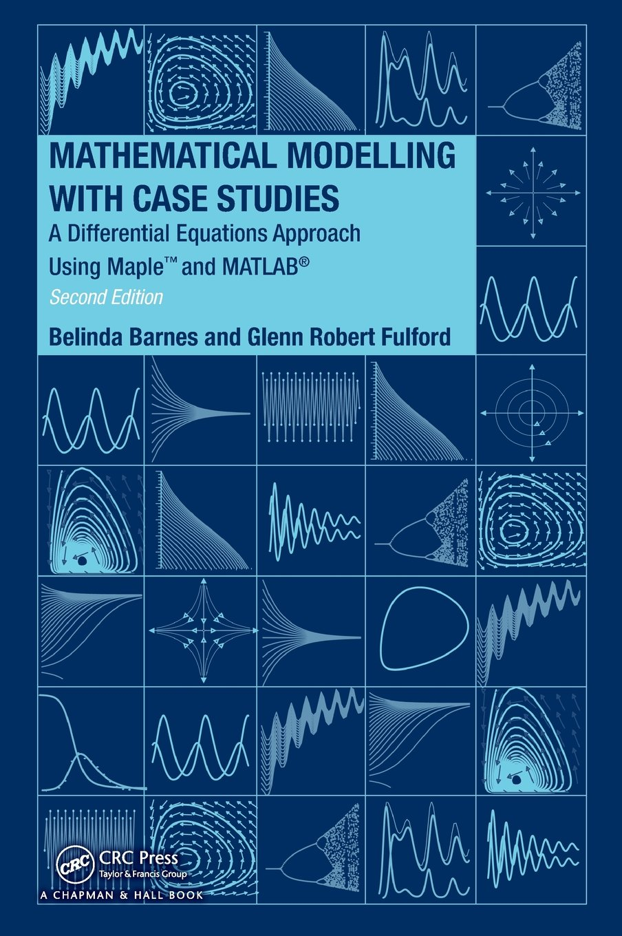 Buy Mathematical Modelling with Case Studies: A Differential Equations  Approach using Maple and MATLAB, Second Edition (Textbooks in Mathematics)  Book ...