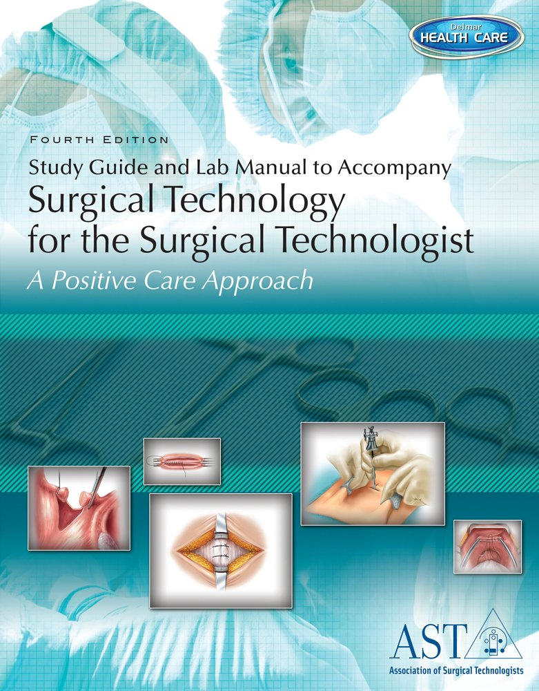 Study Guide and Lab Manual for Surgical Technology for the Surgical Technologist, 4th by Cengage Learning