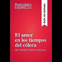 El amor en los tiempos del cólera de Gabriel García Márquez (Guía de lectura): Resumen y análisis completo (Spanish Edition)