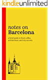 Notes on Barcelona: A brief guide to food, coffee, architecture, and city secrets (2018)