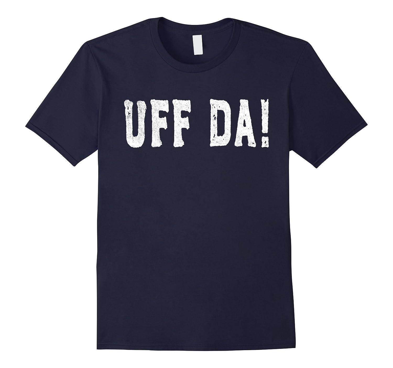 Uff Da | Funny Scandinavian American Exclamation T-Shirt-FL