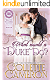 What Would a Duke Do?: A Regency Romance (Seductive Scoundrels Book 4)