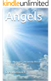 Angels: Divine Messages,  Heavenly Blessings And Global Sightings