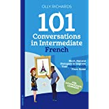 101 Conversations in Intermediate French: Short Natural Dialogues to Boost Your Confidence & Improve Your Spoken French (101