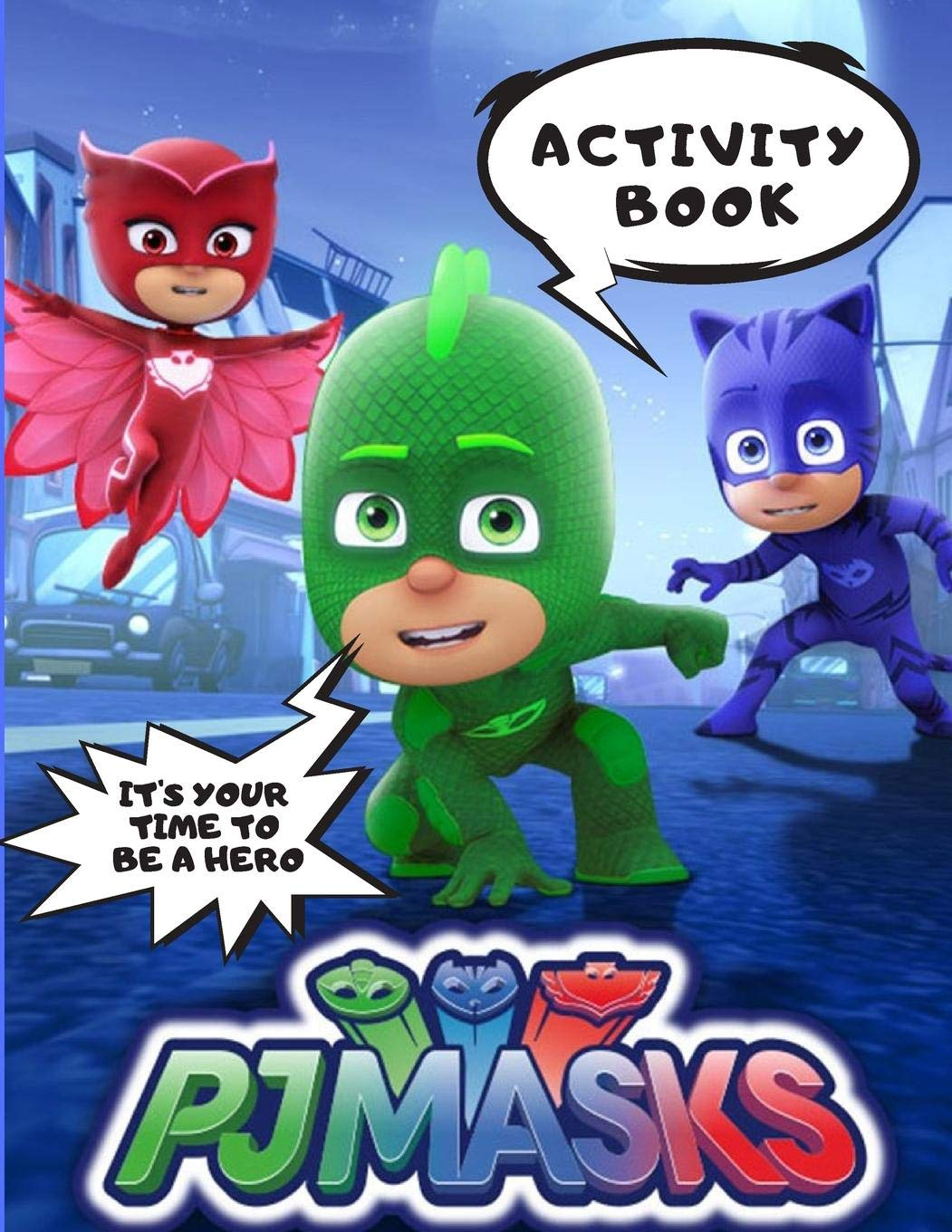 PJ MASKS Activity Book: Its Your Time To Be a Hero ...