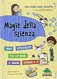Magie della scienza. Tanti esperimenti per esplorare il mondo intorno a te