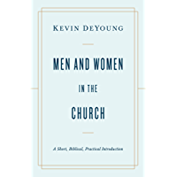 Men and Women in the Church: A Short, Biblical, Practical Introduction (English Edition)