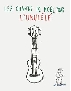 les chants de noel pour lukulele chansons faciles en partitions et tablatures