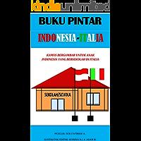 BUKU PINTAR INDONESIA-ITALIA : KAMUS BERGAMBAR UNTUK ANAK INDONESIA YANG BERSEKOLAH DI ITALIA (Italian Edition)