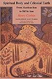 Spiritual Body and Celestial Earth: From Mazdean Iran to Shi'ite Iran (POD)