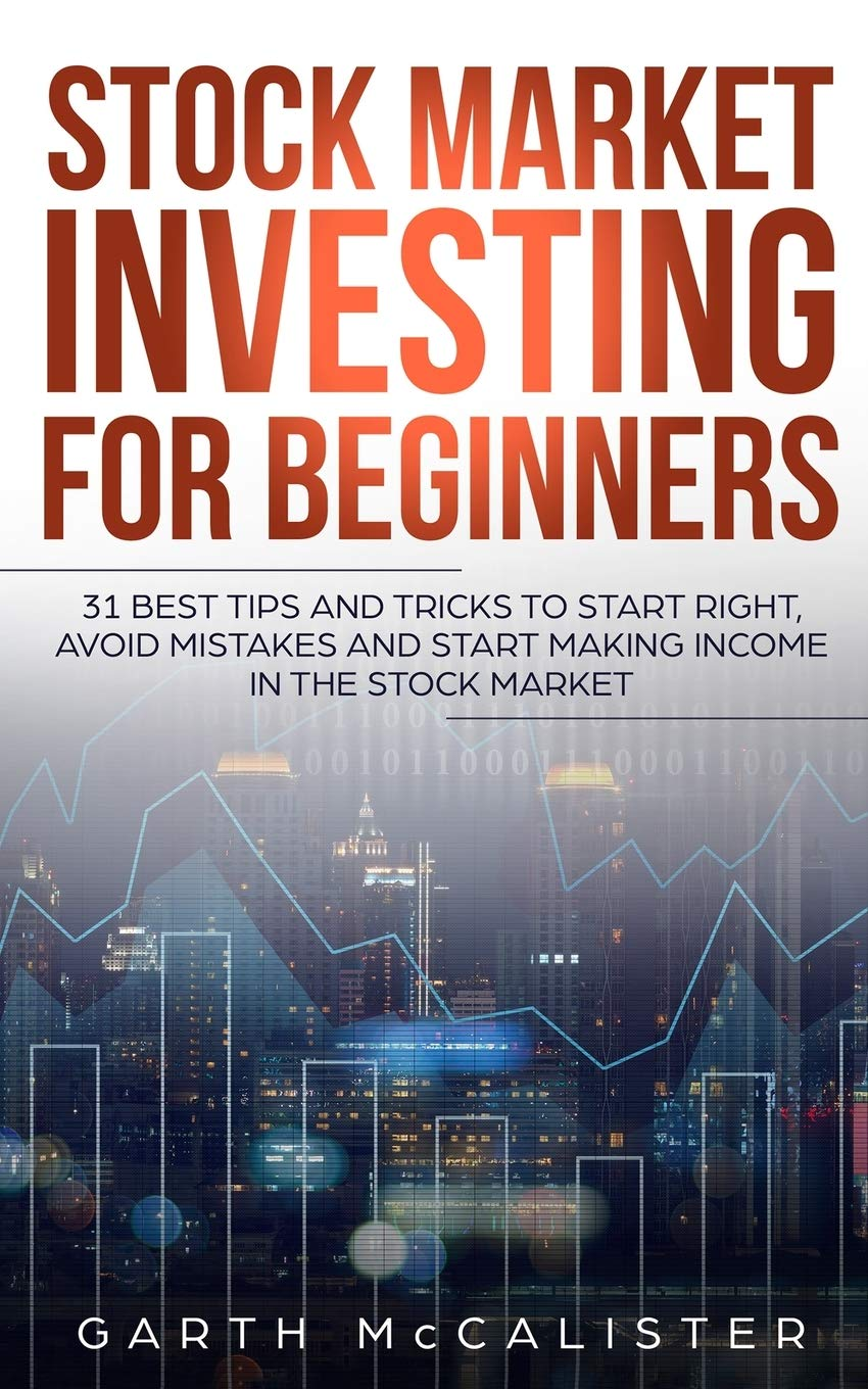 Stock Market Investing For Beginners: 31 Best Tips and Tricks to Start  Right, Avoid Mistakes, and Start Making Income in the Stock Market:  Amazon.de: McCalister, Garth: Fremdsprachige Bücher