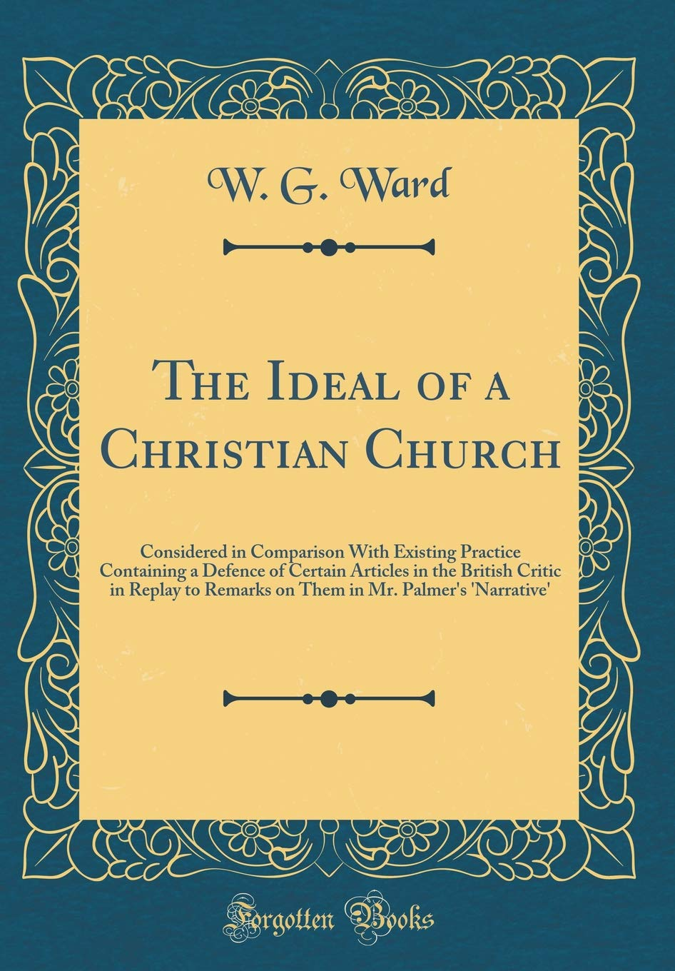 Read Online The Ideal of a Christian Church: Considered in Comparison With Existing Practice Containing a Defence of Certain Articles in the British Critic in ... in Mr. Palmer's 'Narrative' (Classic Reprint) ebook