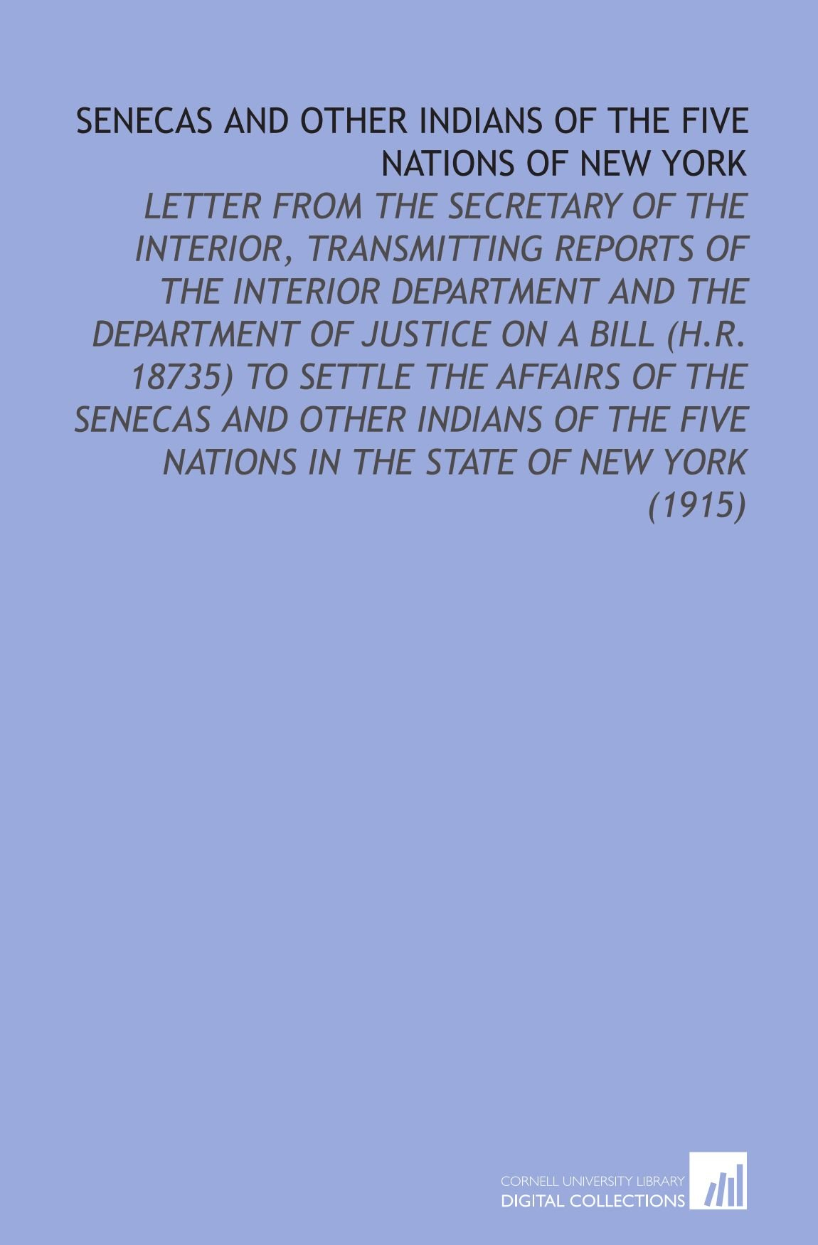 Download Senecas and Other Indians of the Five Nations of New York: Letter From the Secretary of the Interior, Transmitting Reports of the Interior Department Five Nations in the State of New York (1915) pdf epub