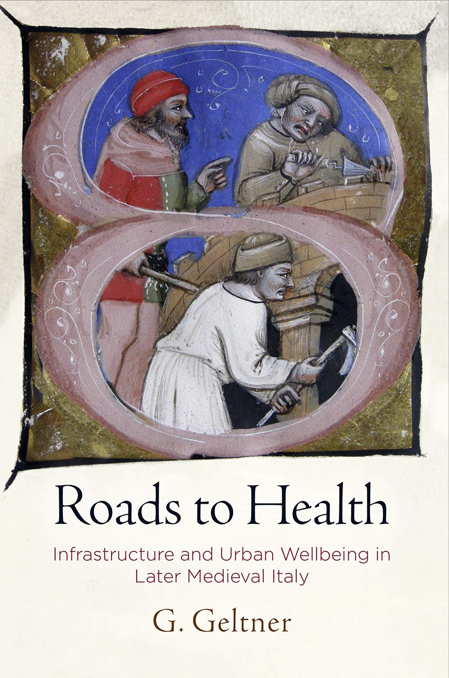 Roads To Health  Infrastructure And Urban Wellbeing In Later Medieval Italy  Middle Ages