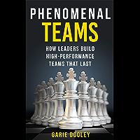 Phenomenal Teams: How Leaders Build High-Performance Teams That Last