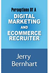 Perceptions of a Digital Marketing and Ecommerce Recruiter Kindle Edition