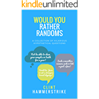 Would You Rather Randoms: A collection of hilarious hypothetical questions (Clint Hammerstrike asks Book 1)