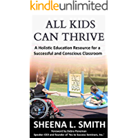 ALL KIDS CAN THRIVE: A Holistic Education Resource for a Successful and Conscious Classroom