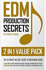 EDM PRODUCTION SECRETS (2 IN 1 VALUE PACK): The Ultimate Melody Guide & EDM Mixing Guide (How to Make Awesome Melodies without Knowing Music Theory & How to Mix Like a Pro with 12 EDM Mixing Secrets) Kindle Edition