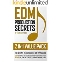 EDM PRODUCTION SECRETS (2 IN 1 VALUE PACK): The Ultimate Melody Guide & EDM Mixing Guide (How to Make Awesome Melodies without Knowing Music Theory & How to Mix Like a Pro with 12 EDM Mixing Secrets)