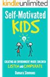 Self-Motivated Kids: Creating an Environment Where Children Listen and Cooperate