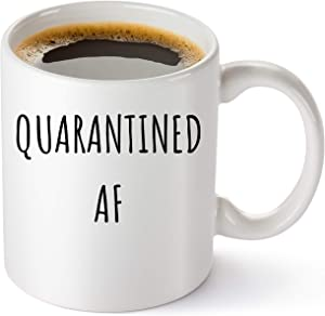 Quarantined AF Coffee Mug - Funny Social Distancing - Stay At Home Quarantine For Women, Men, Wife, Husband, Boyfriend, Mom, Sister, Or Friends - Quarantine Birthday