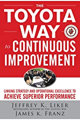The Toyota Way to Continuous Improvement: Linking Strategy and Operational Excellence to Achieve Superior Performance Kindle Edition
