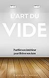 L'art du vide: Purifier son intérieur pour libérer son âme