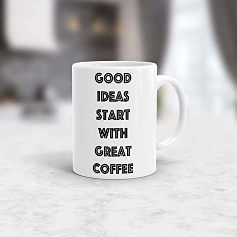 Amazon Com Good Ideas Start With Great Coffee Tea Mug For Coffee Lovers 11oz Birthday Gift For Men Women Him Or Her Best Office Cup Christmas Present Idea