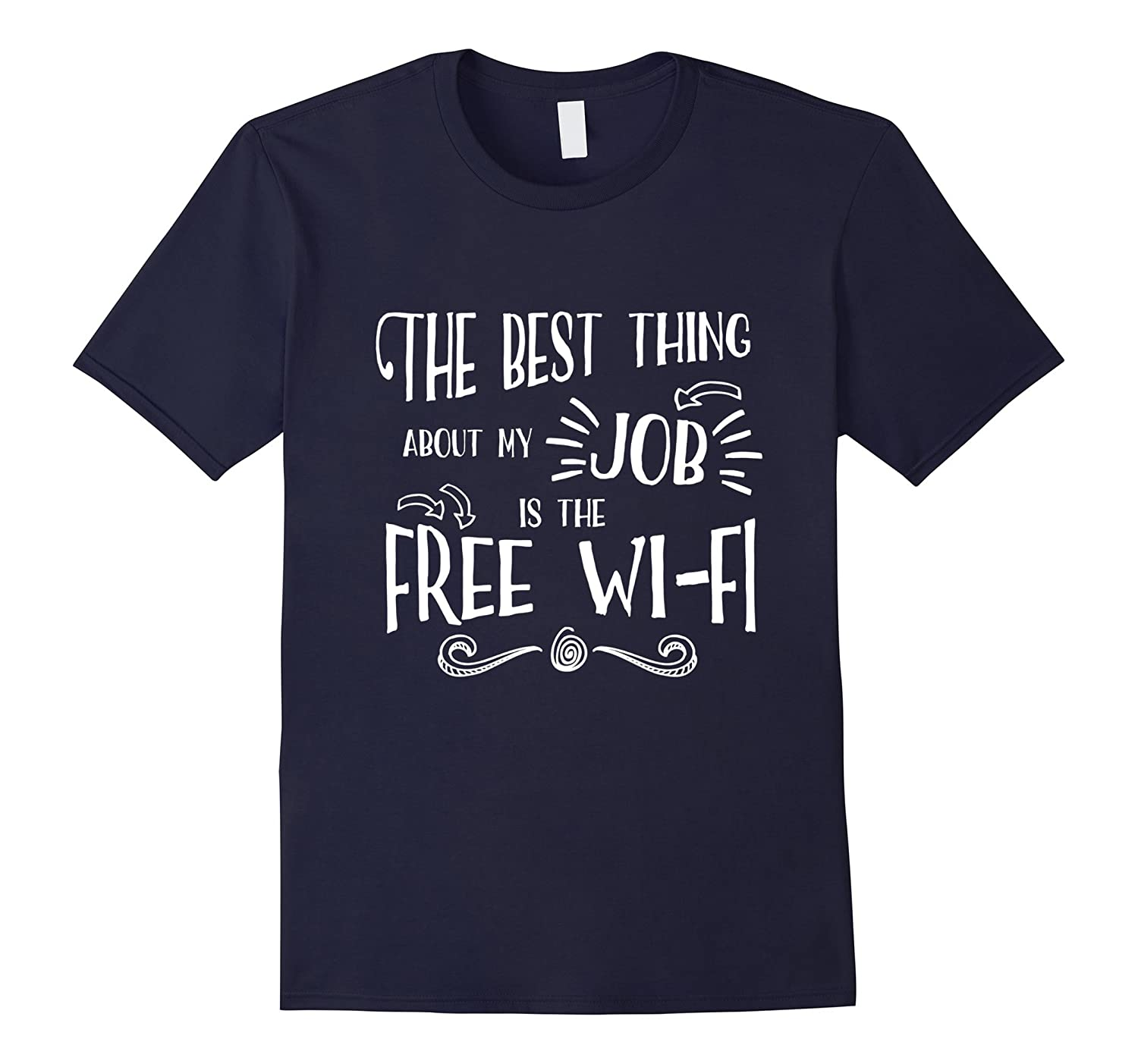 Best Thing About My Job is Free Wi-fi-Work Employee T-shirt-TJ