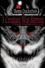 A Creature Was Stirring: A Twisted Christmas Anthology Kindle Edition