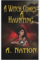 A Witch Comes A Haunting: Nothing Is As It Seems - An A. Nation Urban Fantasy Tale Kindle Edition