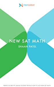 Prep Expert New SAT Math: Perfect-Score Ivy League Student Reveals How To Ace New SAT Math (2016 Redesigned New SAT Prep Book 5)
