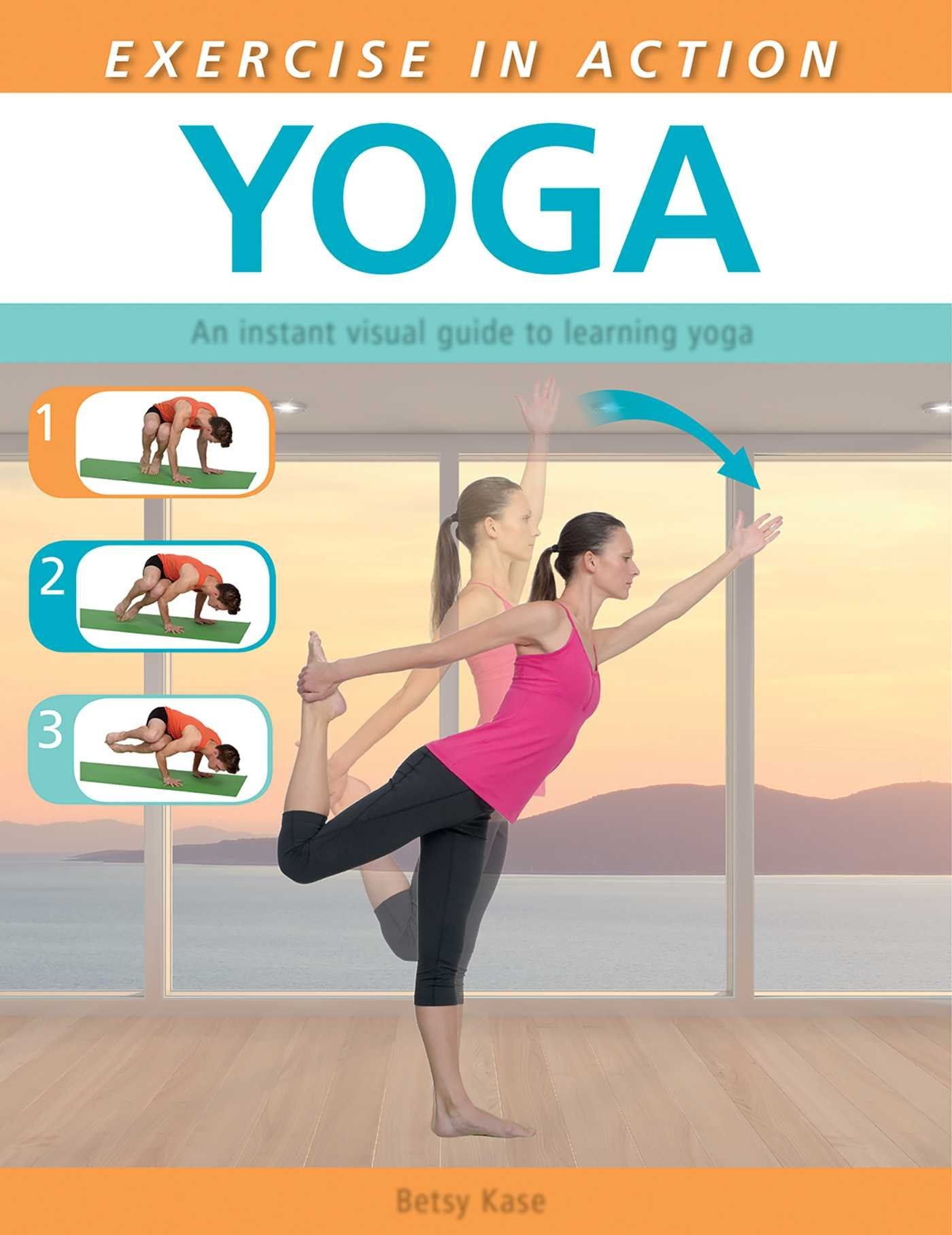 Exercise In Action Yoga Kase Betsy 9781626860544 Amazon Com Books