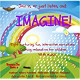 Imagine! Eight nurturing, fun, interactive narratives. Calming relaxation for children with music