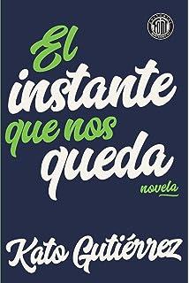 El instante que nos queda (Spanish Edition)