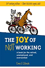 The Joy of Not Working: A Book for the Retired, Unemployed and Overworked- 21st Century Edition Paperback
