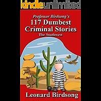 Professor Birdsong's 117 Dumbest Criminal Stories: The Southwest