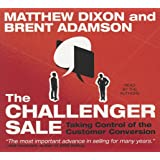 The Challenger Sale: Taking Control of the Customer Conversation (Your Coach in a Box)