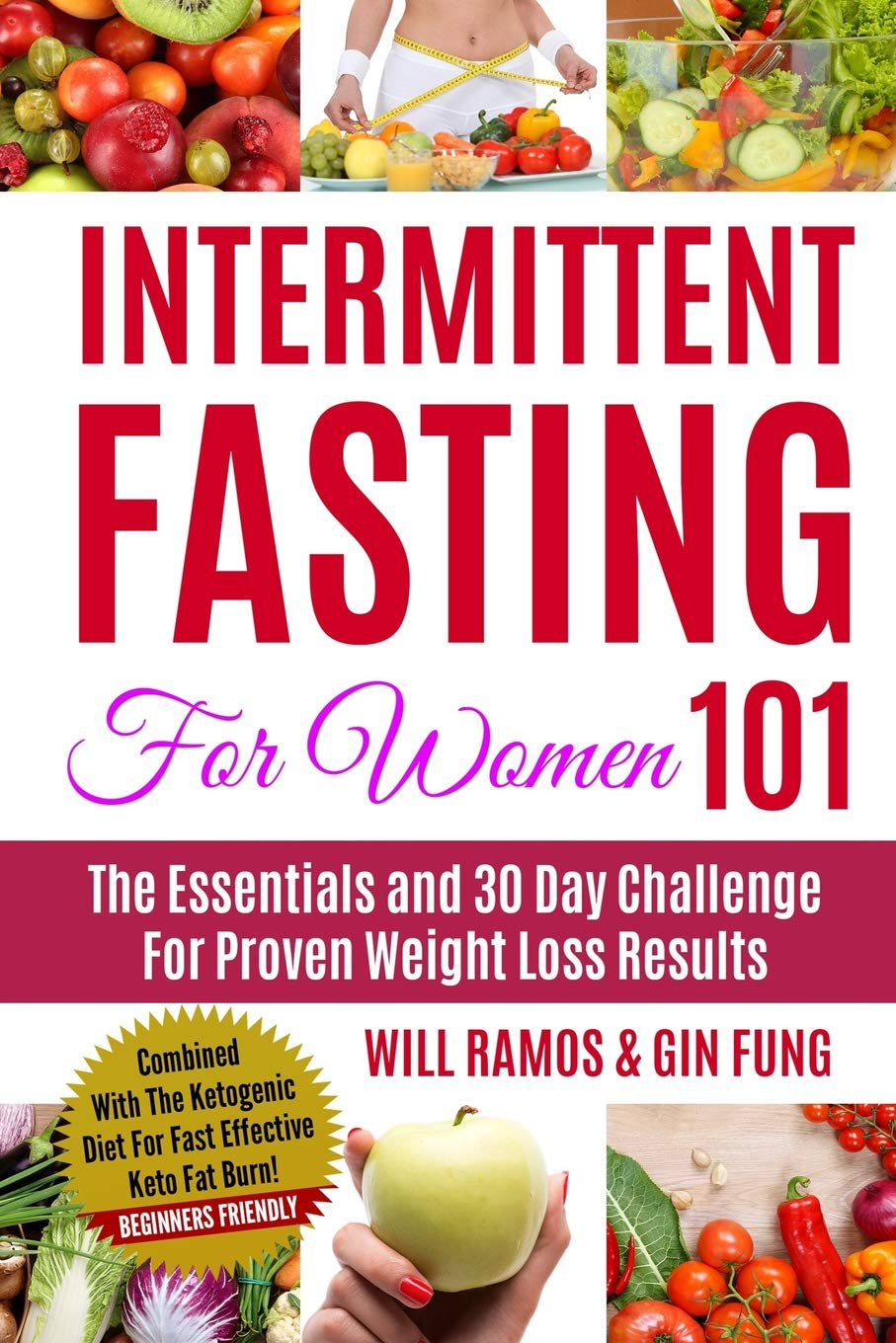 Intermittent Fasting For Women 101 The Essentials And 30 Day Challenge For Proven Weight Loss Results Combined With The Ketogenic Diet For Fast Effective Keto Fat Burn Beginners Friendly Ramos Will Fung