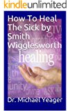 How To Heal The Sick by Smith Wigglesworth