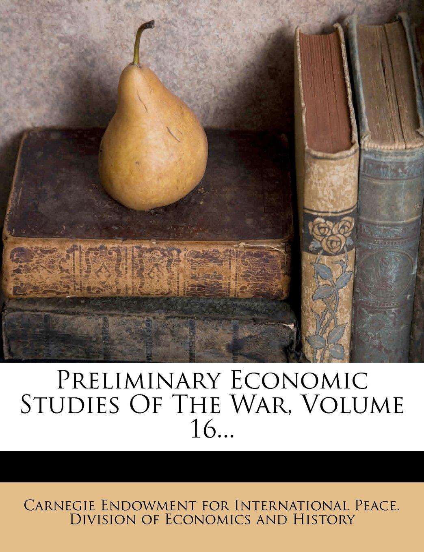 Preliminary Economic Studies Of The War, Volume 16... PDF