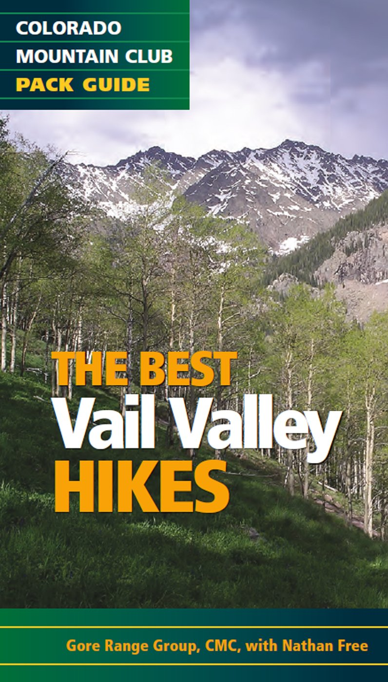 The Best Vail Valley Hikes and Snowshoe Routes: Colorado Mountain Club Pack Guide (Best Hikes)