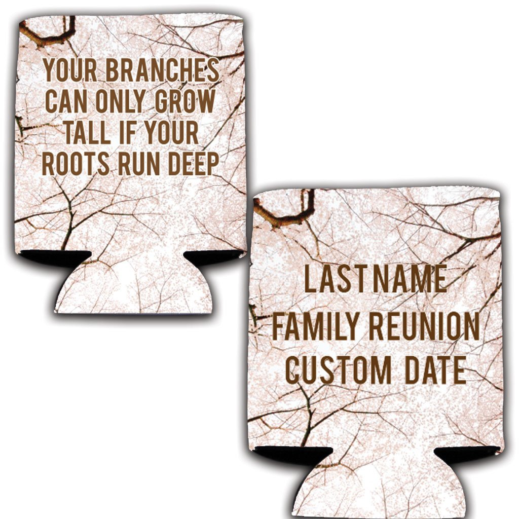 Custom Family Reunion Can Cooler- Your Branches Can Only Grow Tall If Your Roots Run Deep Can Cooler (100)