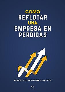 Cómo reflotar una empresa en pérdidas (Spanish Edition)